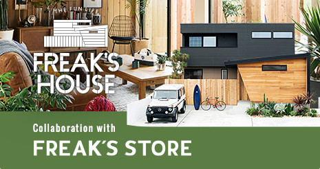 FREAK'S HOUSE - Collaboration with FREAK'S STORE